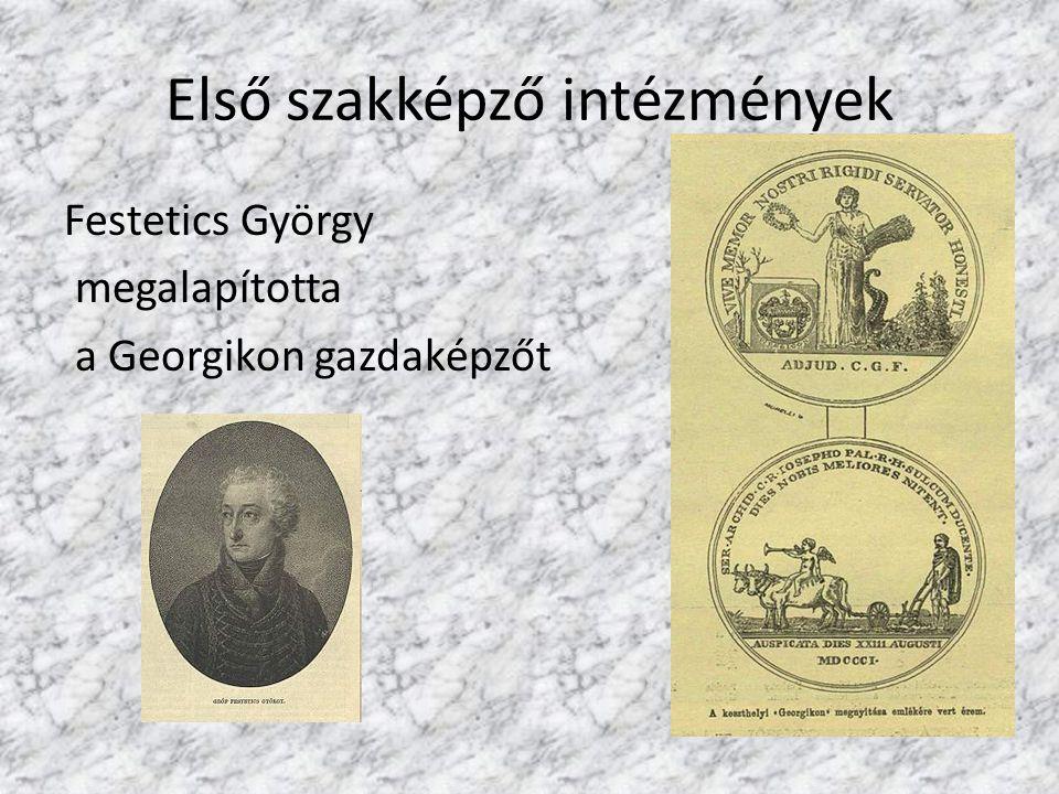 Első szakképző intézmények Festetics György megalapította a Georgikon gazdaképzőt