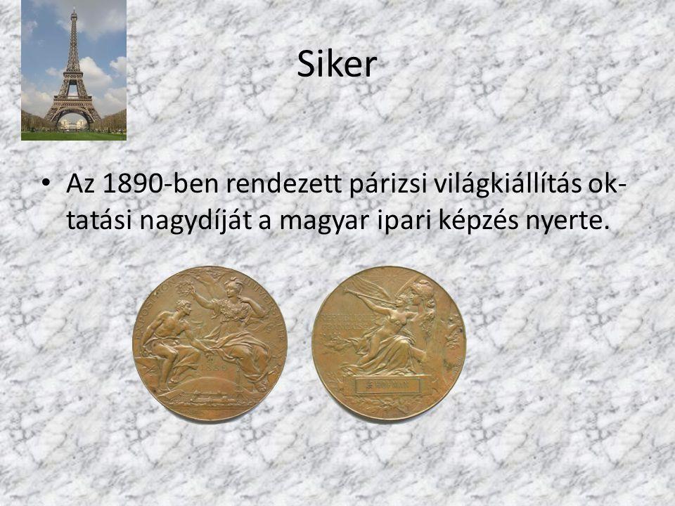 Siker Az 1890-ben rendezett párizsi világkiállítás ok- tatási nagydíját a magyar ipari képzés nyerte.