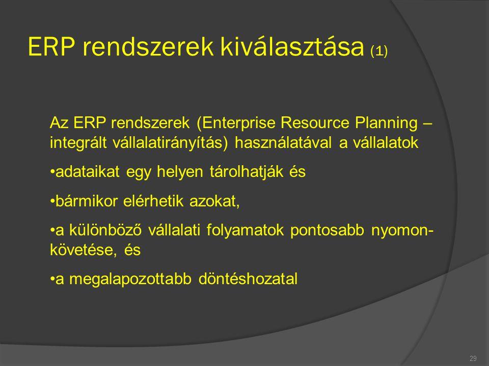 ERP rendszerek kiválasztása (1) 29 Az ERP rendszerek (Enterprise Resource Planning – integrált vállalatirányítás) használatával a vállalatok adataikat
