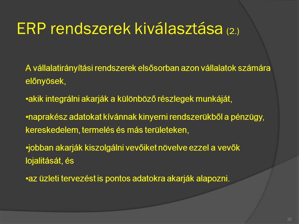 ERP rendszerek kiválasztása (2.) 30 A vállalatirányítási rendszerek elsősorban azon vállalatok számára előnyösek, akik integrálni akarják a különböző