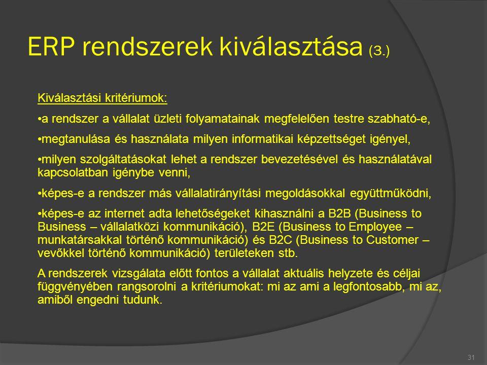 ERP rendszerek kiválasztása (3.) 31 Kiválasztási kritériumok: a rendszer a vállalat üzleti folyamatainak megfelelően testre szabható-e, megtanulása és