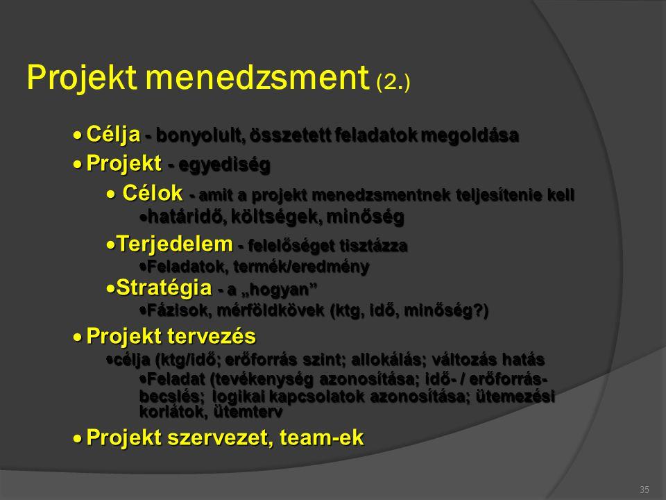 Projekt menedzsment (2.) 35  Célja - bonyolult, összetett feladatok megoldása  Projekt - egyediség  Célok - amit a projekt menedzsmentnek teljesíte
