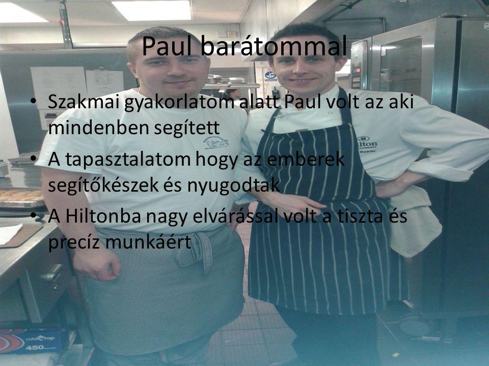 Paul barátommal Szakmai gyakorlatom alatt Paul volt az aki mindenben segített A tapasztalatom hogy az emberek segítőkészek és nyugodtak A Hiltonba nagy elvárással volt a tiszta és precíz munkáért
