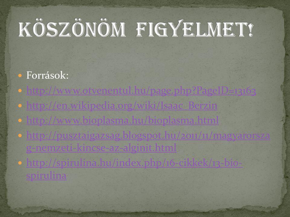 Források: http://www.otvenentul.hu/page.php?PageID=13163 http://en.wikipedia.org/wiki/Isaac_Berzin http://www.bioplasma.hu/bioplasma.html http://puszt