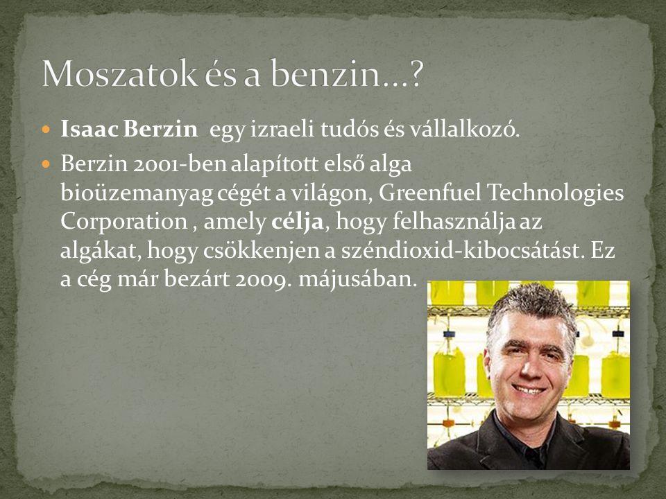 Isaac Berzin egy izraeli tudós és vállalkozó. Berzin 2001-ben alapított első alga bioüzemanyag cégét a világon, Greenfuel Technologies Corporation, am