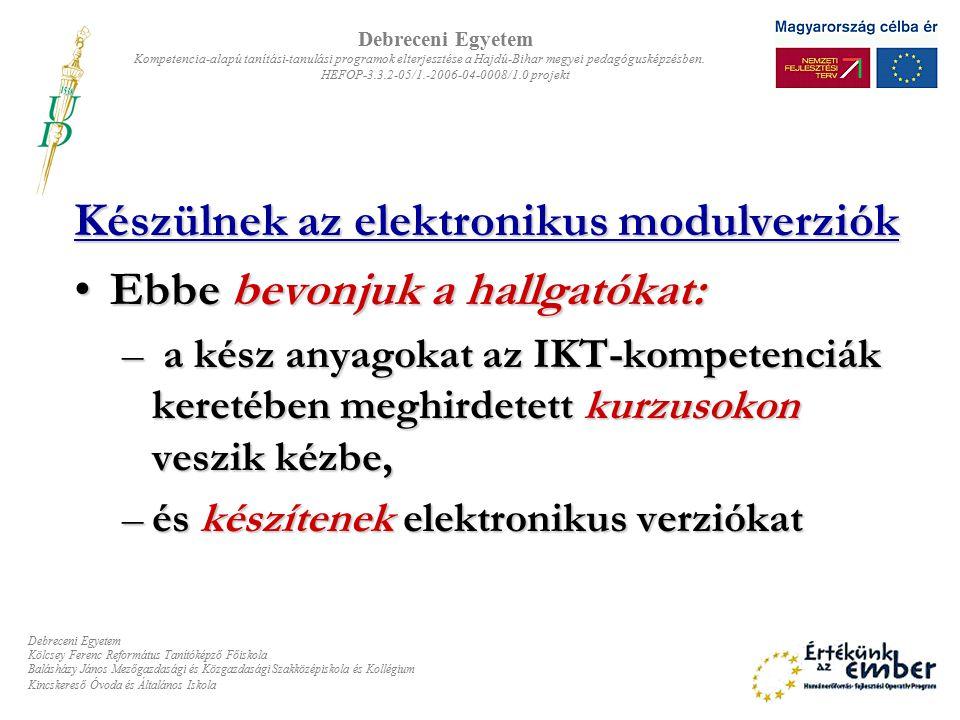 Készülnek az elektronikus modulverziók Ebbe bevonjuk a hallgatókat: – a– a– a– a kész anyagokat az IKT-kompetenciák keretében meghirdetett kurzusokon veszik kézbe, –é–é–é–és készítenek elektronikus verziókat Debreceni Egyetem Kompetencia-alapú tanítási-tanulási programok elterjesztése a Hajdú-Bihar megyei pedagógusképzésben.