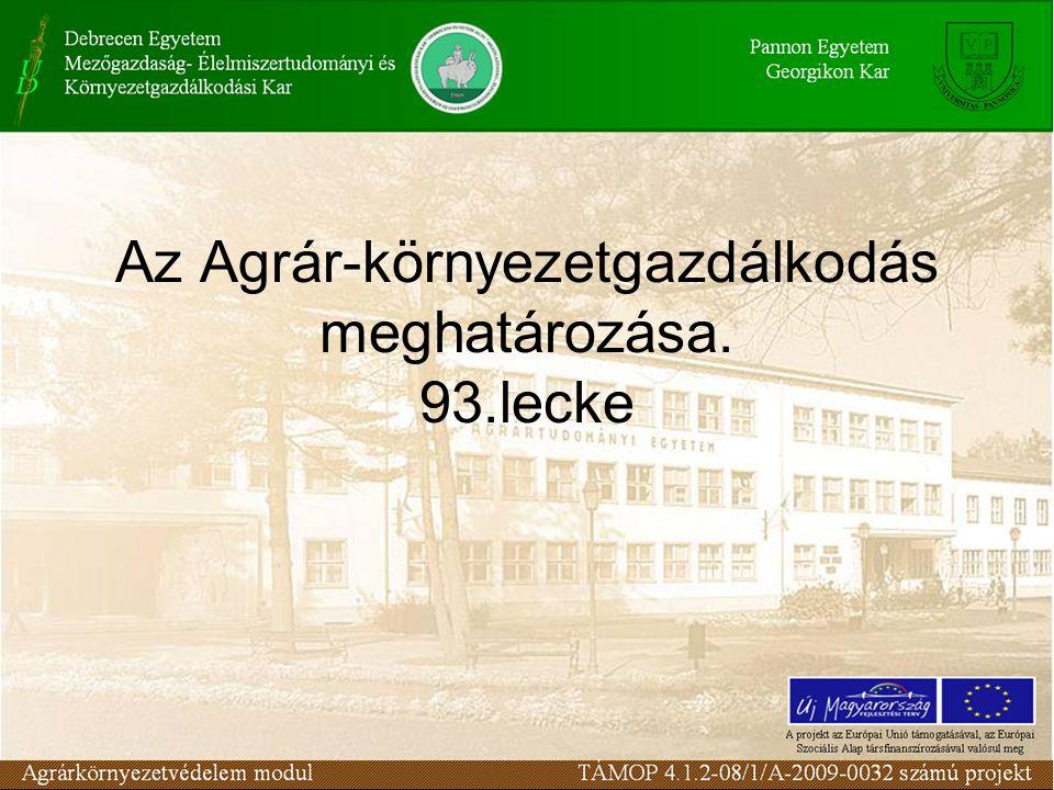 Az Agrár-környezetgazdálkodás meghatározása. 93.lecke