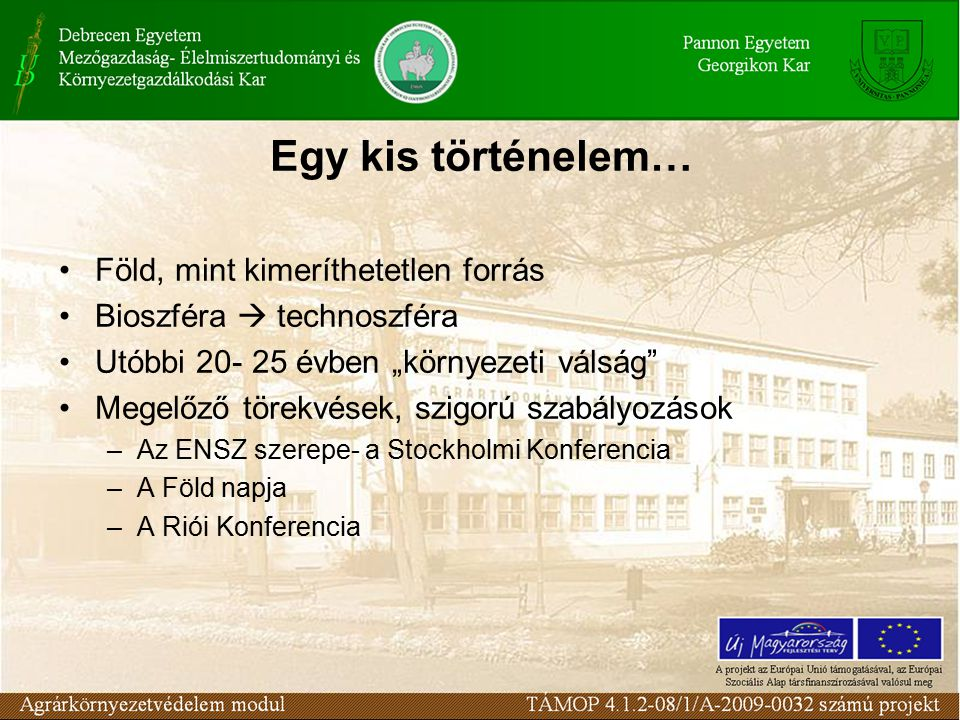 """Egy kis történelem… Föld, mint kimeríthetetlen forrás Bioszféra  technoszféra Utóbbi 20- 25 évben """"környezeti válság Megelőző törekvések, szigorú szabályozások –Az ENSZ szerepe- a Stockholmi Konferencia –A Föld napja –A Riói Konferencia"""