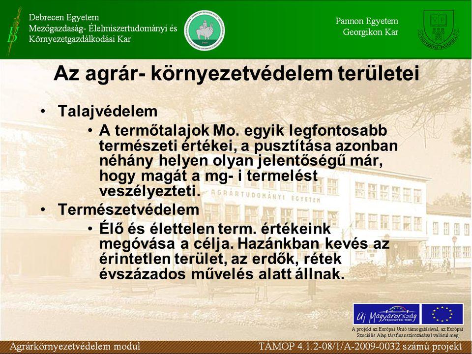 Az agrár- környezetvédelem területei Talajvédelem A termőtalajok Mo.