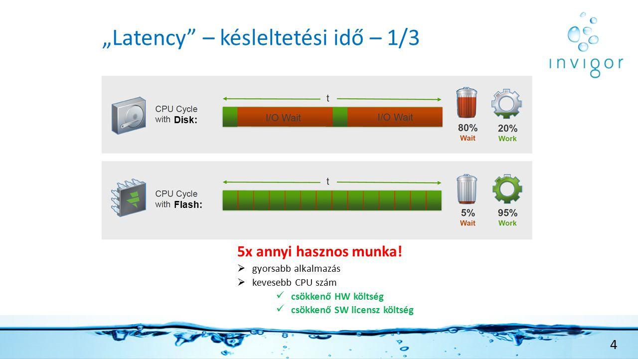 """""""Latency – késleltetési idő – 1/3 4 Flash: Disk: 5x annyi hasznos munka."""