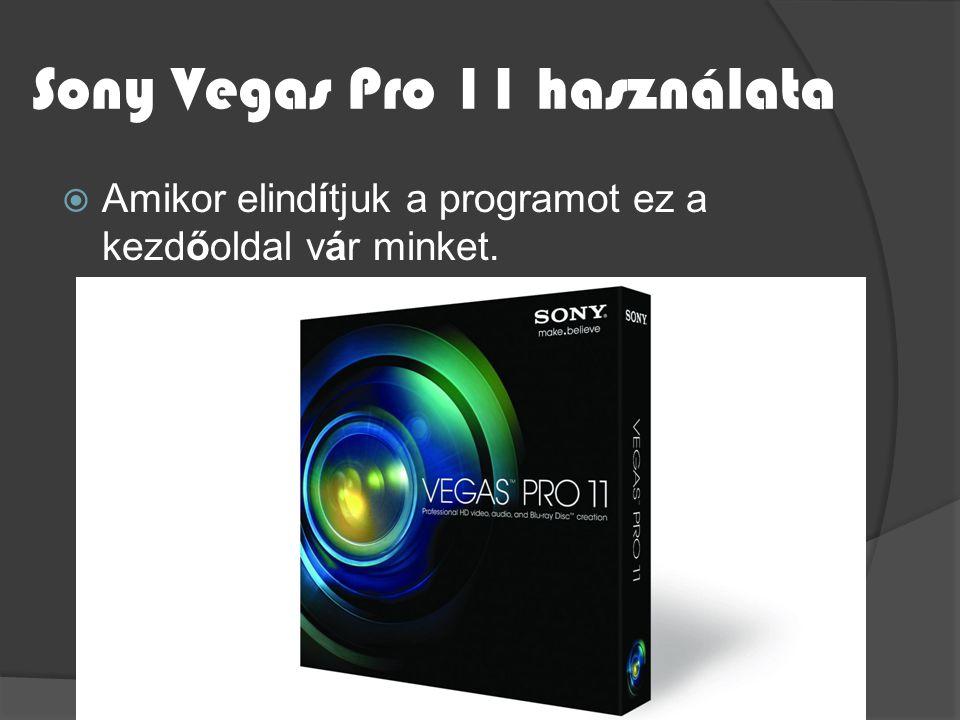 Sony Vegas Pro 11 használata  Amikor elindítjuk a programot ez a kezdőoldal vár minket.