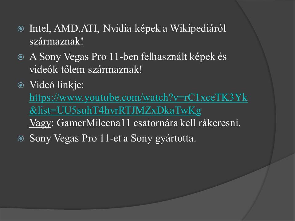  Intel, AMD,ATI, Nvidia képek a Wikipediáról származnak!  A Sony Vegas Pro 11-ben felhasznált képek és videók tőlem származnak!  Videó linkje: http