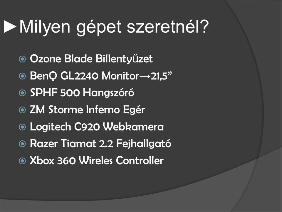 """► Milyen gépet szeretnél?  Ozone Blade Billenty ű zet  BenQ GL2240 Monitor → 21,5""""  SPHF 500 Hangszóró  ZM Storme Inferno Egér  Logitech C920 Web"""