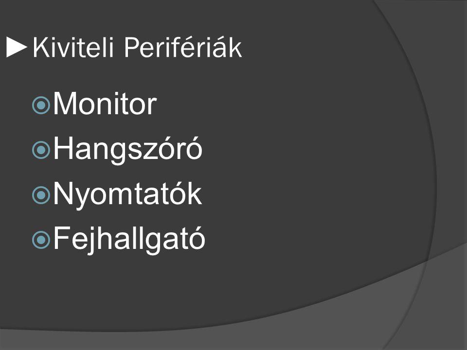 ►Beviteli Perifériák  Billentyűzet  Egér  Mikrofon  Kamera  Játékvezérlő