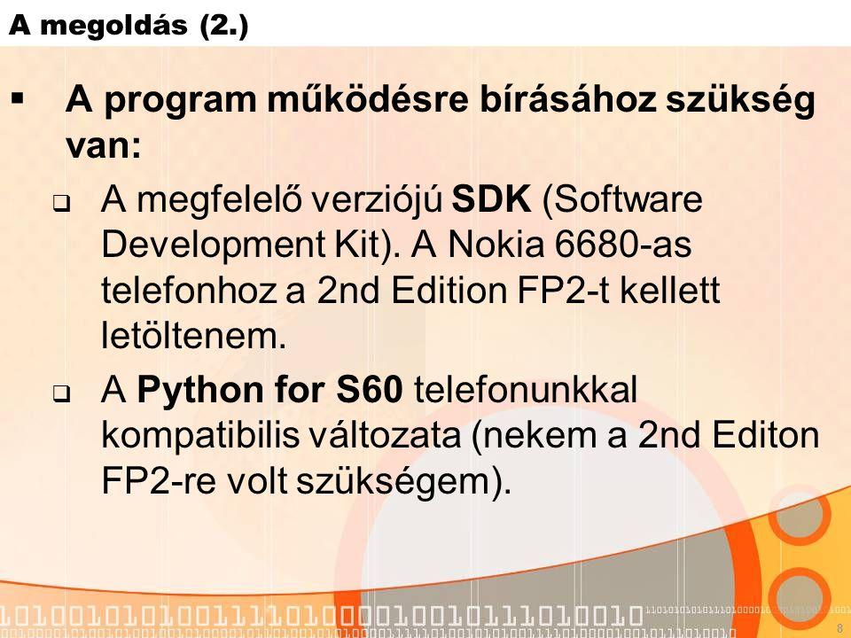 8 A megoldás (2.)  A program működésre bírásához szükség van:  A megfelelő verziójú SDK (Software Development Kit).