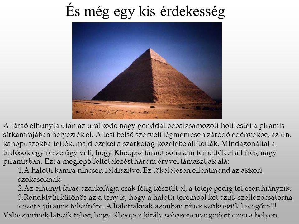 A fáraó elhunyta után az uralkodó nagy gonddal bebalzsamozott holttestét a piramis sírkamrájában helyezték el. A test belső szerveit légmentesen záród