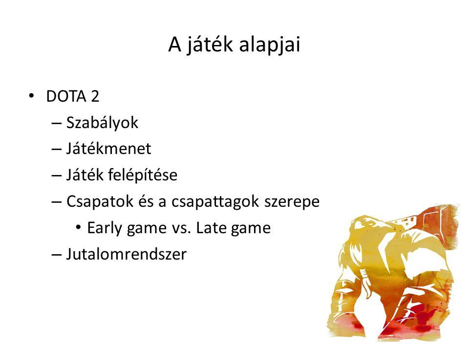 A játék alapjai DOTA 2 – Szabályok – Játékmenet – Játék felépítése – Csapatok és a csapattagok szerepe Early game vs. Late game – Jutalomrendszer