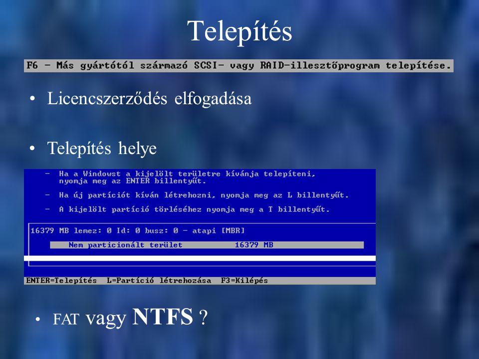 Telepítés Licencszerződés elfogadása FAT vagy NTFS Telepítés helye