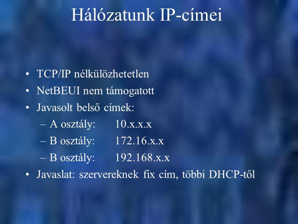 Hálózatunk IP-címei TCP/IP nélkülözhetetlen NetBEUI nem támogatott Javasolt belső címek: –A osztály: 10.x.x.x –B osztály: 172.16.x.x –B osztály:192.168.x.x Javaslat: szervereknek fix cím, többi DHCP-től