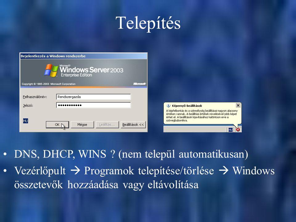 Telepítés DNS, DHCP, WINS ? (nem települ automatikusan) Vezérlőpult  Programok telepítése/törlése  Windows összetevők hozzáadása vagy eltávolítása