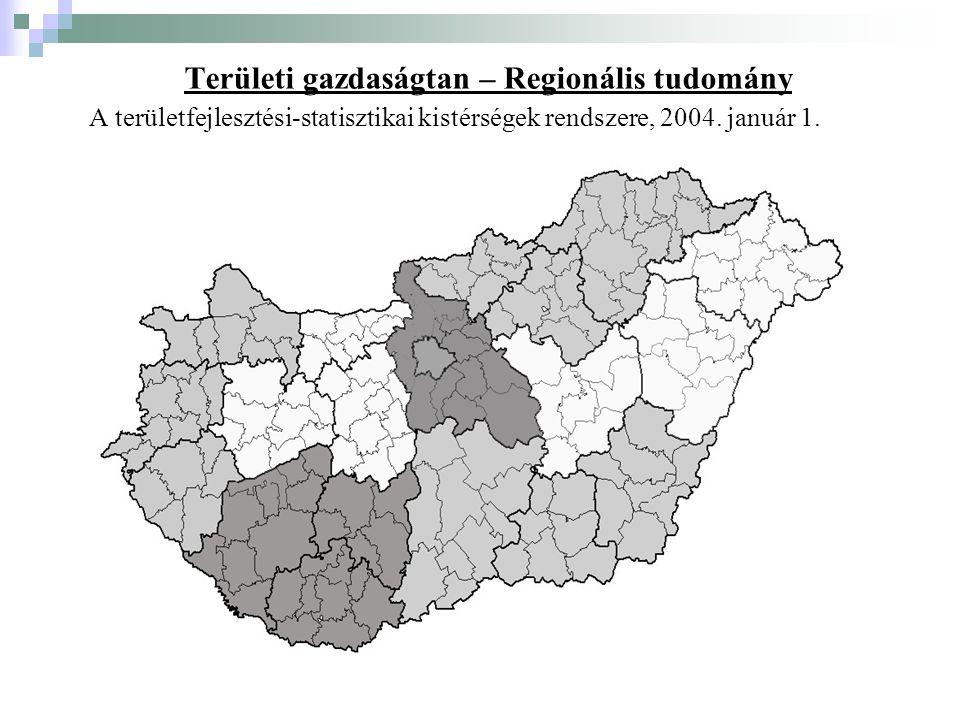 Területi gazdaságtan – Regionális tudomány A területfejlesztési-statisztikai kistérségek rendszere, 2004.