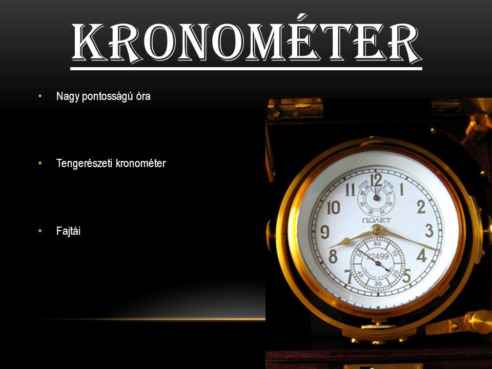 KRONOMÉTER Nagy pontosságú óra Tengerészeti kronométer Fajtái