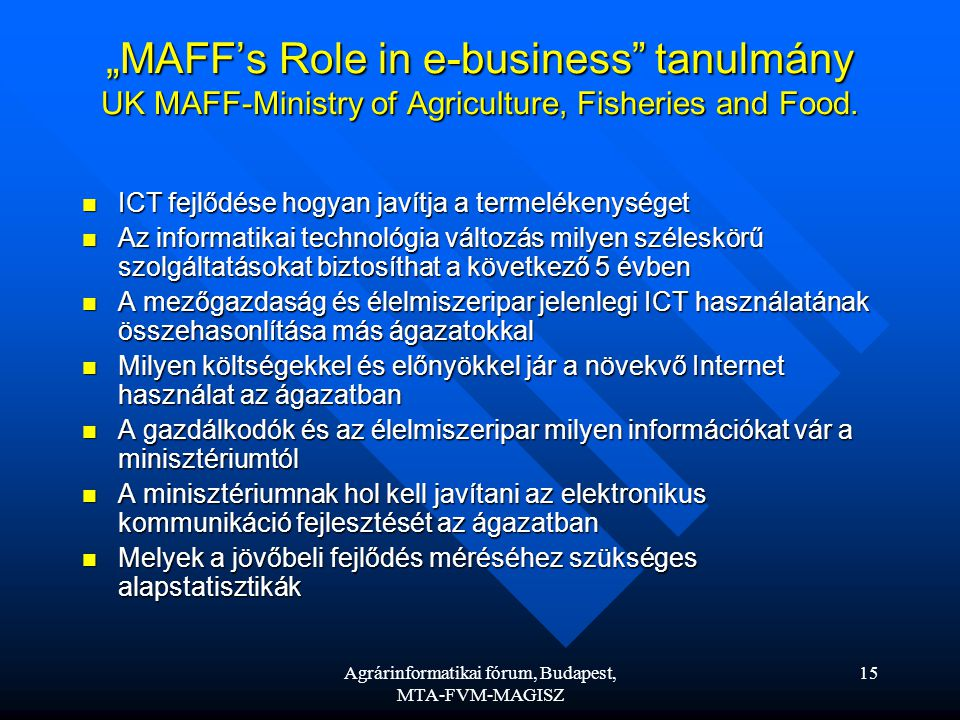 "Agrárinformatikai fórum, Budapest, MTA-FVM-MAGISZ 15 ""MAFF's Role in e-business tanulmány UK MAFF-Ministry of Agriculture, Fisheries and Food."