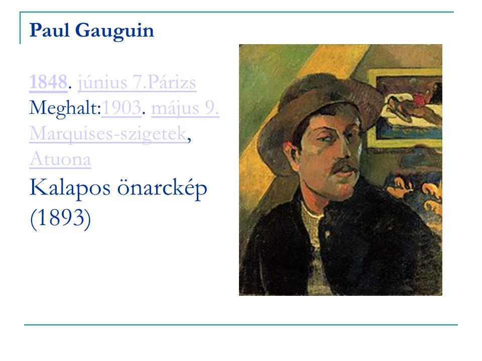 Paul Gauguin 1848. június 7.Párizs Meghalt:1903. május 9. Marquises-szigetek, Atuona Kalapos önarckép (1893) 1848június 7.Párizs1903május 9. Marquises