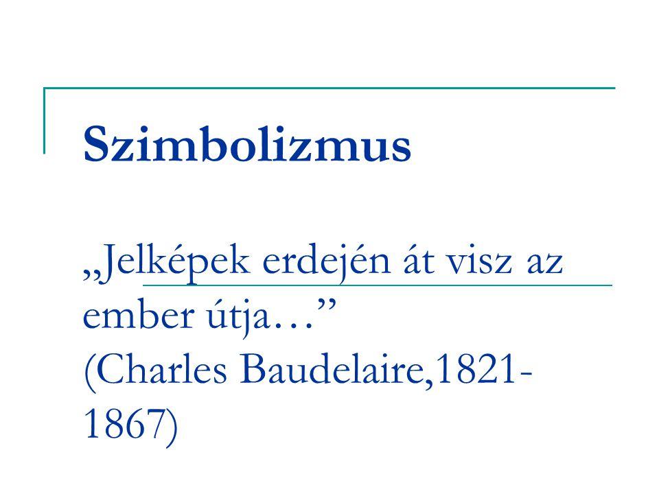 """Szimbolizmus """"Jelképek erdején át visz az ember útja…"""" (Charles Baudelaire,1821- 1867)"""