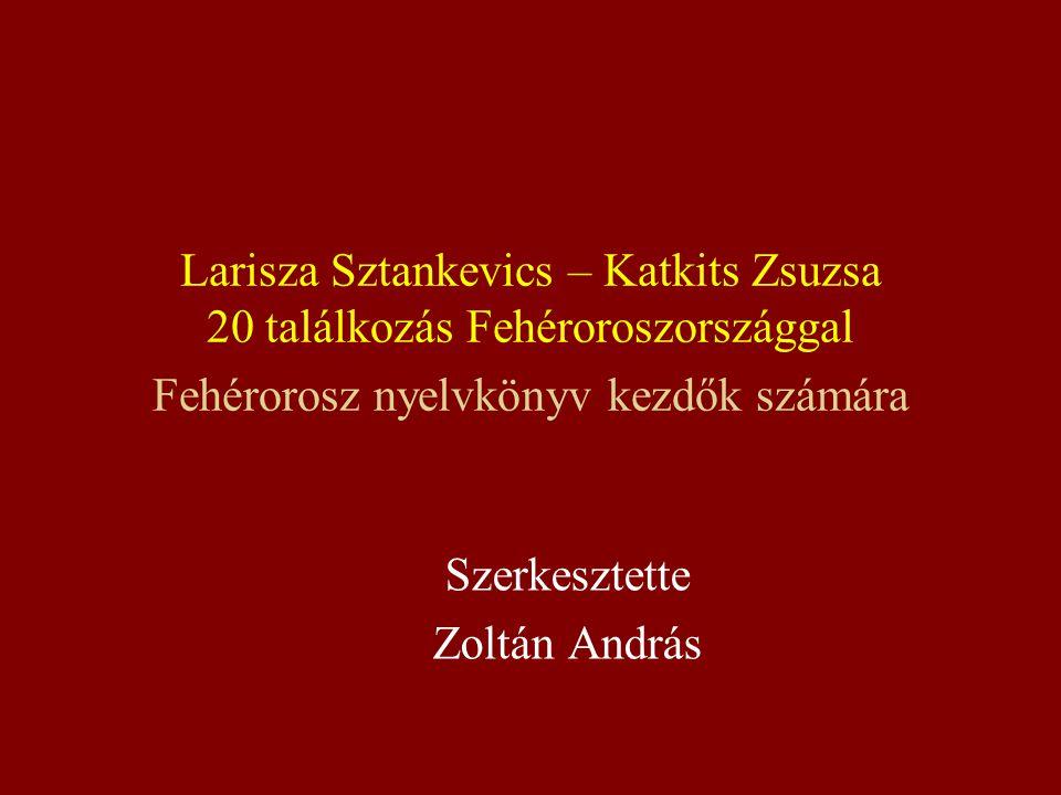 Larisza Sztankevics – Katkits Zsuzsa 20 találkozás Fehéroroszországgal Fehérorosz nyelvkönyv kezdők számára Szerkesztette Zoltán András