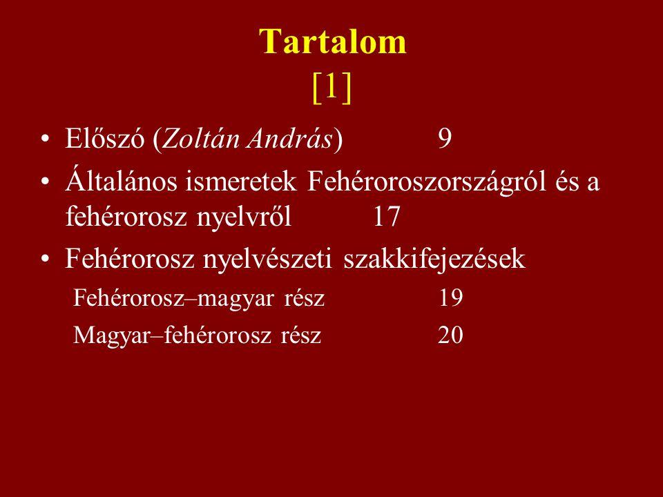 Tartalom [1] Előszó (Zoltán András) 9 Általános ismeretek Fehéroroszországról és a fehérorosz nyelvről 17 Fehérorosz nyelvészeti szakkifejezések Fehér