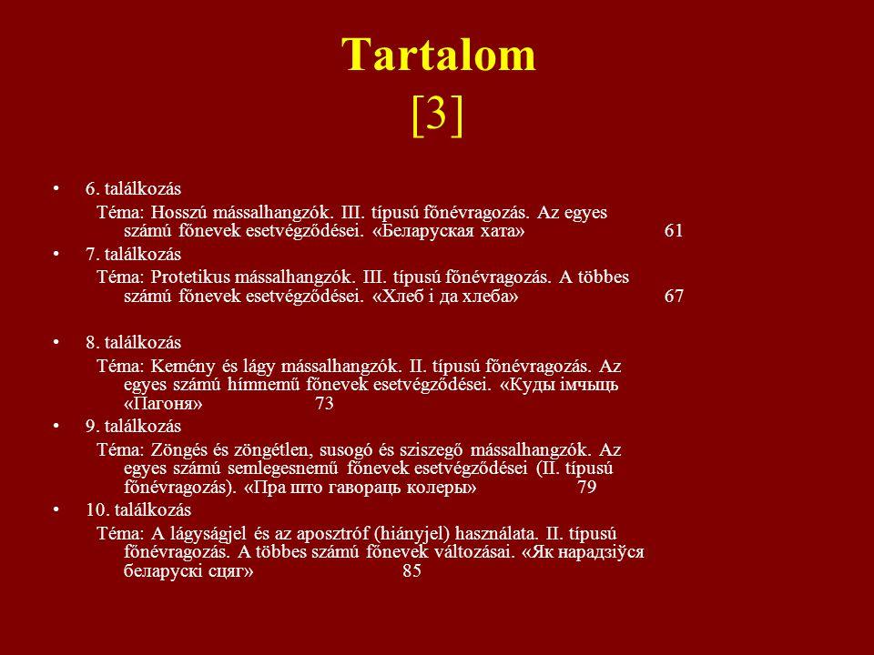 Tartalom [3] 6. találkozás Téma: Hosszú mássalhangzók. III. típusú főnévragozás. Az egyes számú főnevek esetvégződései. «Беларуская хата» 61 7. találk