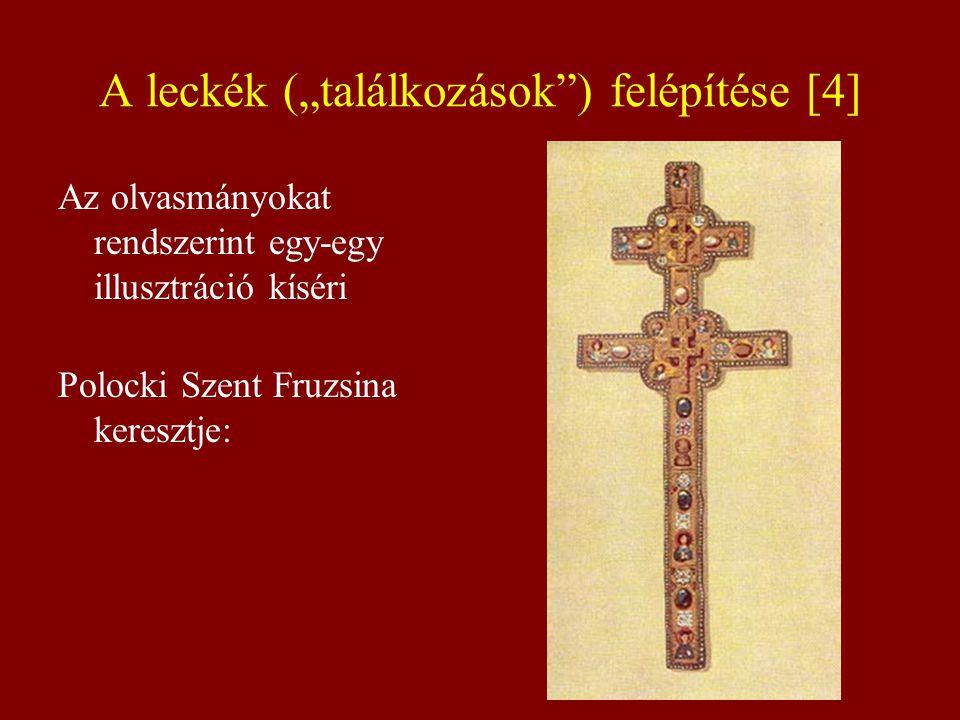 """A leckék (""""találkozások"""") felépítése [4] Az olvasmányokat rendszerint egy-egy illusztráció kíséri Polocki Szent Fruzsina keresztje:"""