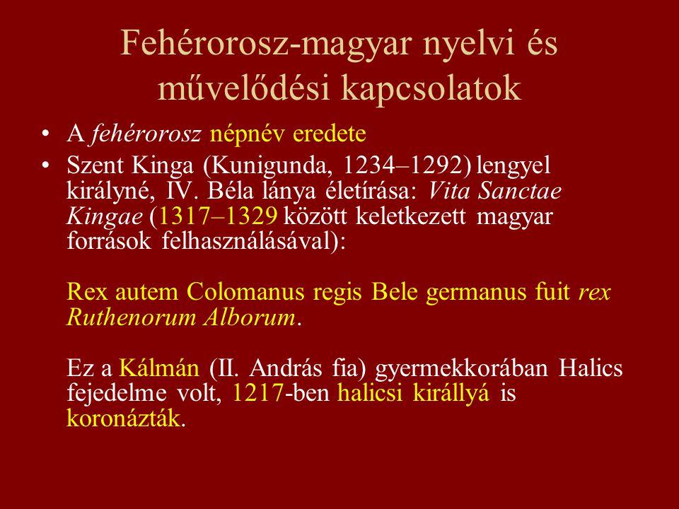 Fehérorosz ~ belorusz ~ belarusz fehérorosz magyar adatként 1572-től 1945-ig kizárólag ezt használták 1945-től belorusz, Belorusszia (< orosz белорус, белорусский, Белоруссия) a sajtóban, a tankönyveken és a térképeken, de a magyar nyelvtudomány (Kniezsa István, TESz.) fenntartotta a fehérorosz elnevezést is.