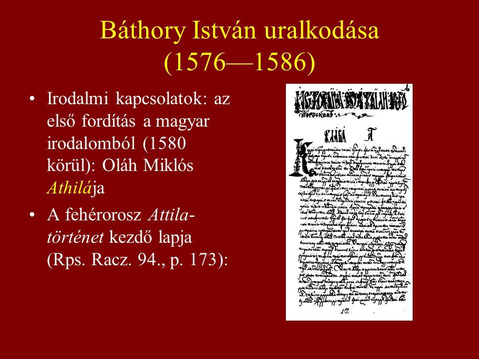 Magyar jövevényszavak Már Báthory trónralépése előtt: гайдукъ (1568 < lengyel hajduk < magyar hajdú[k]), гусаръ (1565 < lengyel husarz < magyar huszár), кордъ (1434 < lengyel kord < magyar kard), кгермекъ 'apród' (1567 < lengyel giermek < magyar gyermek), котчый (котчий, коччий) 'kocsi' (1565 < lengyel kotczy < magyar kocsi), шишакъ ~ шышакъ (1565 < lengyel szyszak < magyar sisak).
