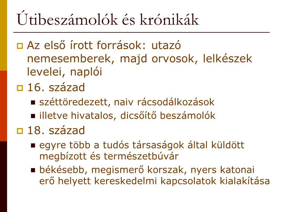 Útibeszámolók és krónikák  Az első írott források: utazó nemesemberek, majd orvosok, lelkészek levelei, naplói  16.