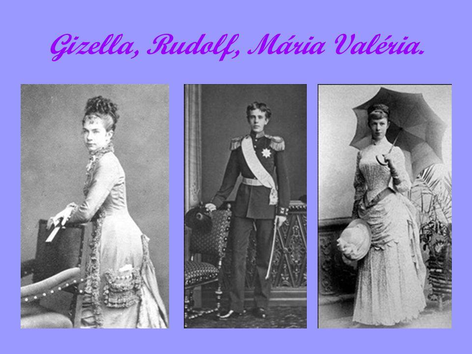 Gizella, Rudolf, Mária Valéria.