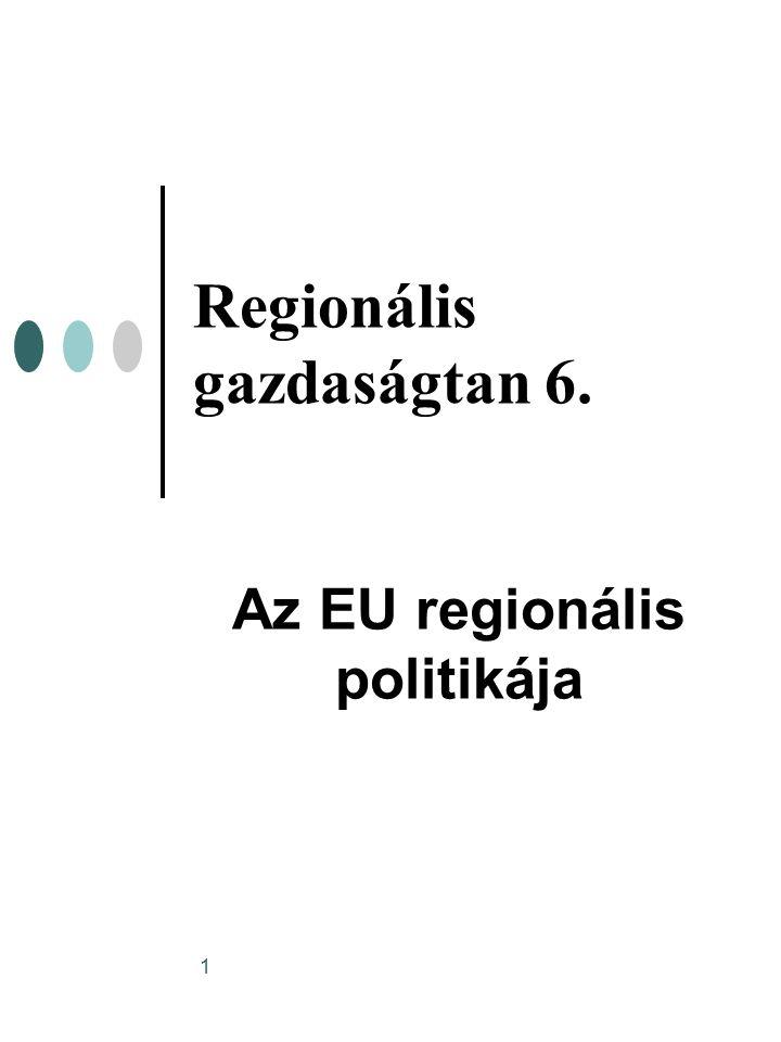 1 Regionális gazdaságtan 6. Az EU regionális politikája