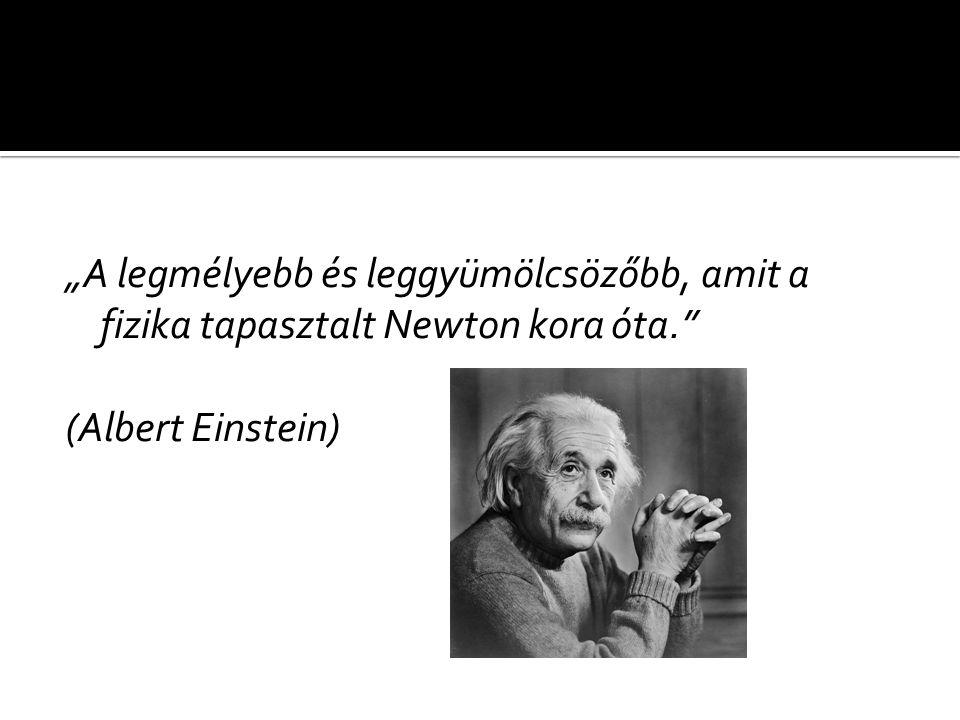 """""""A legmélyebb és leggyümölcsözőbb, amit a fizika tapasztalt Newton kora óta. (Albert Einstein)"""