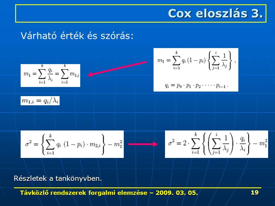 Távközlő rendszerek forgalmi elemzése – 2009. 03. 05. 19 Cox eloszlás 3. Várható érték és szórás: Részletek a tankönyvben.