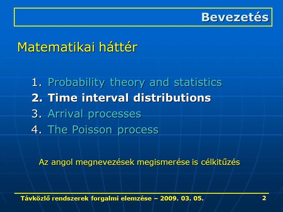 Távközlő rendszerek forgalmi elemzése – 2009. 03. 05. 2 Matematikai háttér 1.Probability theory and statistics 2.Time interval distributions 3.Arrival