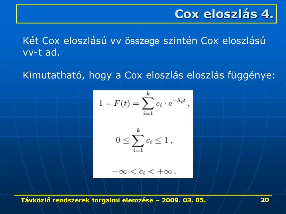 Távközlő rendszerek forgalmi elemzése – 2009. 03. 05. 20 Cox eloszlás 4. Két Cox eloszlású vv összege szintén Cox eloszlású vv-t ad. Kimutatható, hogy