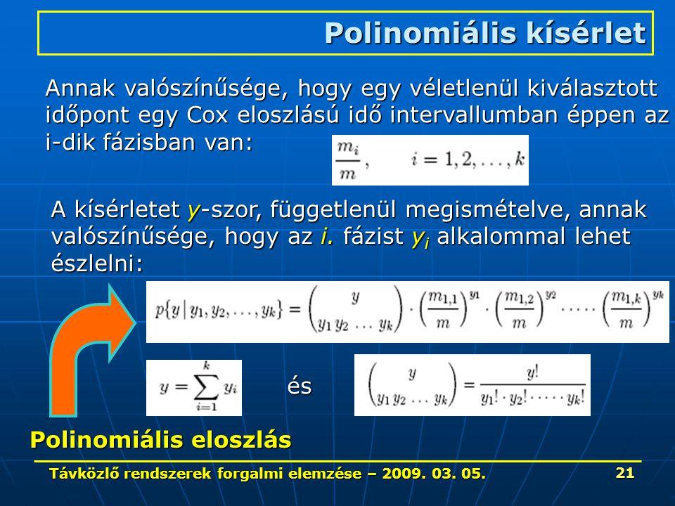 Távközlő rendszerek forgalmi elemzése – 2009. 03. 05. 21 Polinomiális kísérlet Annak valószínűsége, hogy egy véletlenül kiválasztott időpont egy Cox e