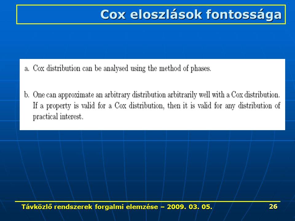 Távközlő rendszerek forgalmi elemzése – 2009. 03. 05. 26 Cox eloszlások fontossága