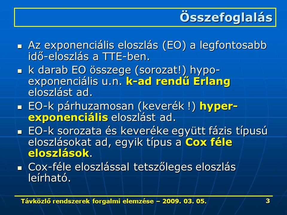 Távközlő rendszerek forgalmi elemzése – 2009. 03. 05. 3 Az exponenciális eloszlás (EO) a legfontosabb idő-eloszlás a TTE-ben. Az exponenciális eloszlá