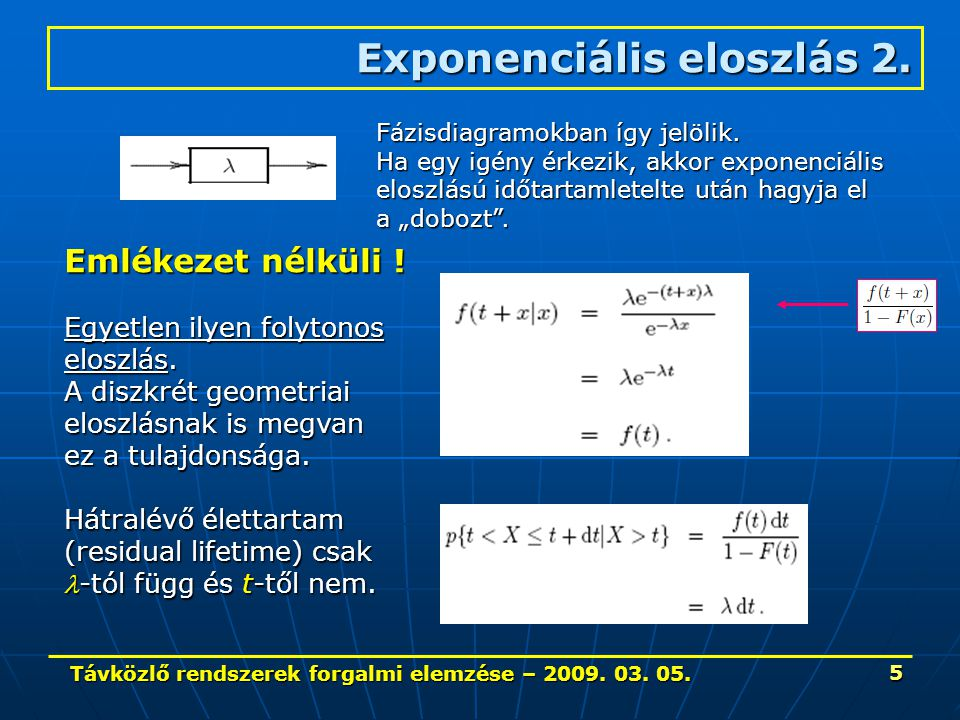 Távközlő rendszerek forgalmi elemzése – 2009. 03. 05. 5 Exponenciális eloszlás 2. Fázisdiagramokban így jelölik. Ha egy igény érkezik, akkor exponenci
