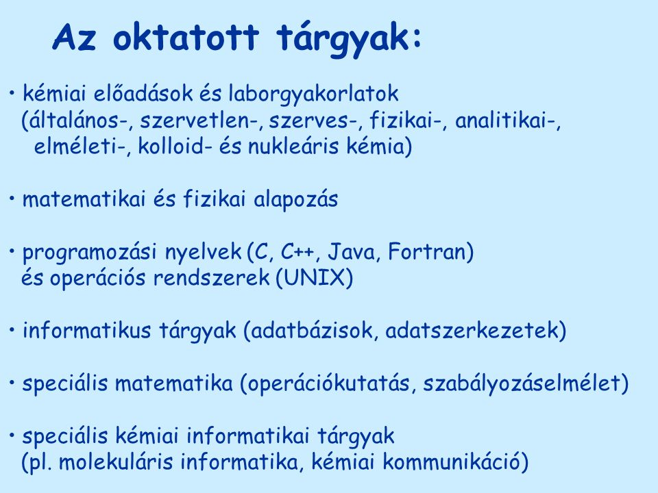 Az oktatott tárgyak: kémiai előadások és laborgyakorlatok (általános-, szervetlen-, szerves-, fizikai-, analitikai-, elméleti-, kolloid- és nukleáris