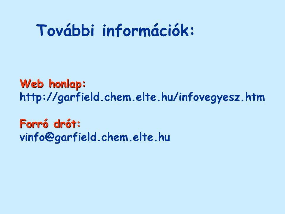 További információk: Web honlap: http://garfield.chem.elte.hu/infovegyesz.htm Forró drót: vinfo@garfield.chem.elte.hu