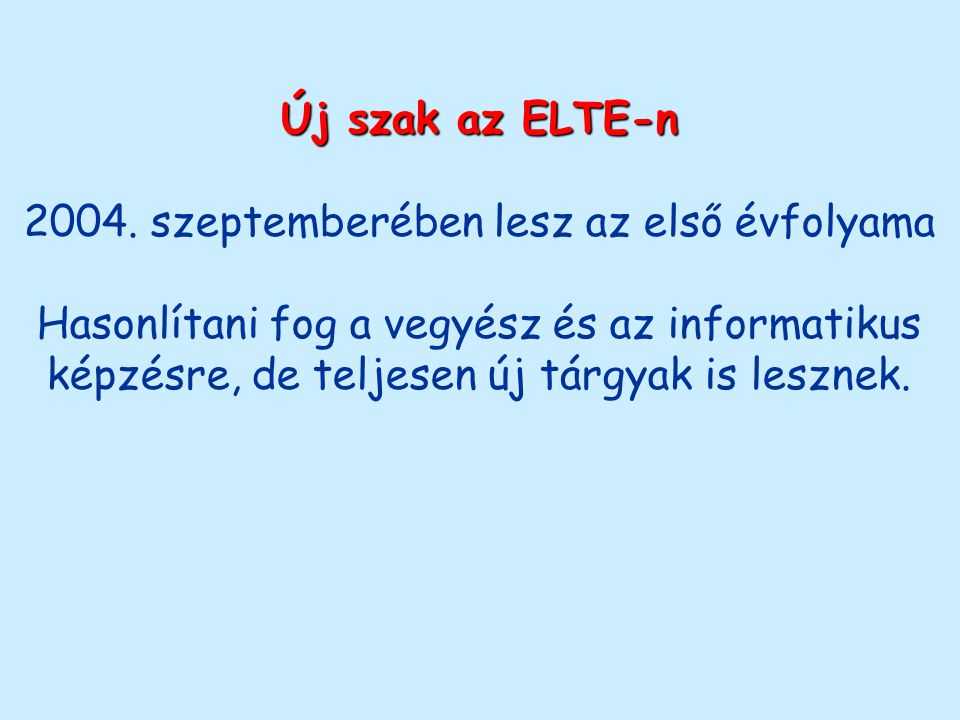 Új szak az ELTE-n 2004. szeptemberében lesz az első évfolyama Hasonlítani fog a vegyész és az informatikus képzésre, de teljesen új tárgyak is lesznek