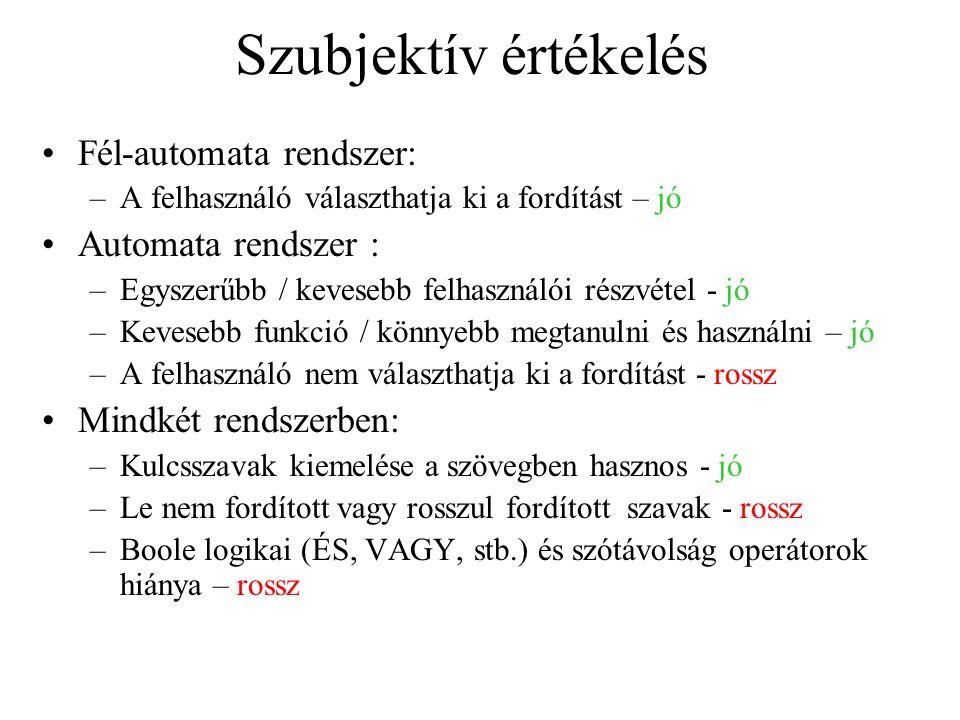 Szubjektív értékelés Fél-automata rendszer: –A felhasználó választhatja ki a fordítást – jó Automata rendszer : –Egyszerűbb / kevesebb felhasználói ré